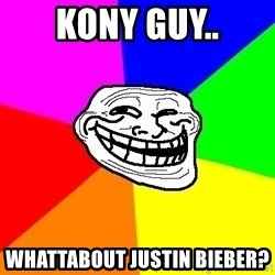 Trollface - KONY GUY.. WHATTABOUT JUSTIN BIEBER?