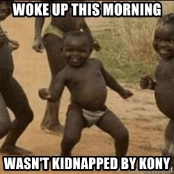 Third World Success - WOke up this morning wasn't kidnapped by kony