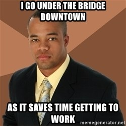 Successful Black Man - I go under the bridge downtown as it saves time getting to work