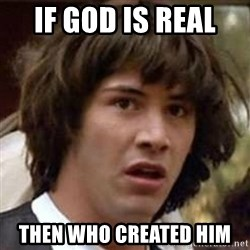 Conspiracy Keanu - If god is real  then who created him