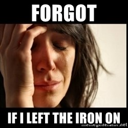 First World Problems - forgot if i left the iron on