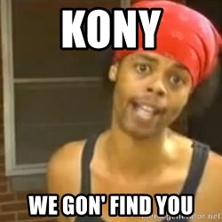 Hide Yo Kids - KONY WE GON' FIND YOU