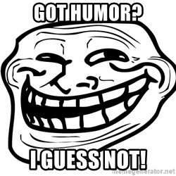the real troll face  - got humor? i guess not!