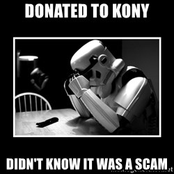 Sad Trooper - donated to kony didn't know it was a scam