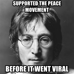 John Lennon - supported the peace movement before it went viral