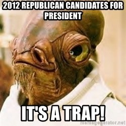 Its A Trap - 2012 REPUBLICAN CANDIDATES FOR PRESIDENT IT'S A TRAP!