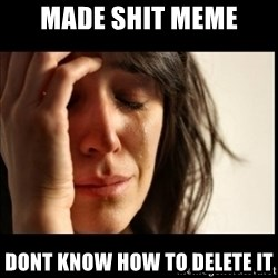 First World Problems - MADE SHIT MEME DONT KNOW HOW TO DELETE IT