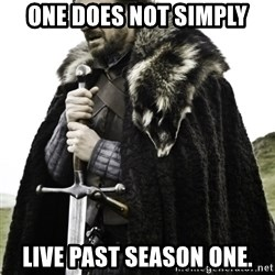 Ned Game Of Thrones - One does not simply live past season one.
