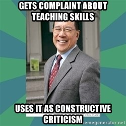 Goodguy Professor - gets complaint about teaching skills  uses it as constructive criticism