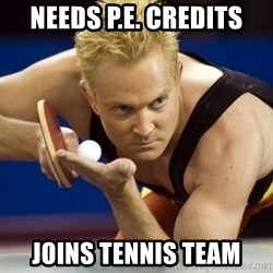 Table Tennis Player - needs P.e. credits joins tennis team