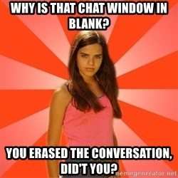 Jealous Girl - Why is that chat window in blank? you erased the conversation, did't you?