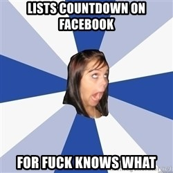 Annoying Facebook Girl - lists countdown on facebook for fuck knows what