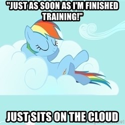 """My Little Pony - """"Just as soon as i'm finished training!"""" just sits on the cloud"""