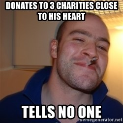 Good Guy Greg - donates to 3 charities close to his heart tells no one