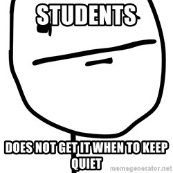Poker Face - STUDENTS does not get it when to keep quiet