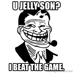 Troll Dad - U jelly son? i beat the game.