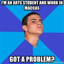 Dickhead DotA Fag - I'm an arts student and work in maccas Got a problem?