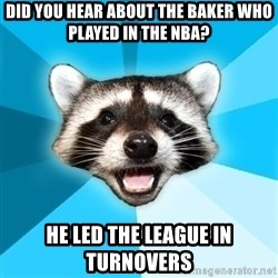 Lame Pun Coon - did you hear about the baker who played in the nba? he led the league in turnovers