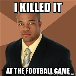 Successful Black Man - I Killed It AT THE FOOTBALL GAME