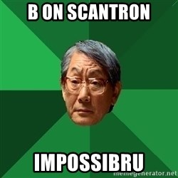 High Expectations Asian Father - B on scantron ImpossibRu
