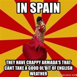 Typical_Spain - In spain They have crappy armada's that cant take a good ol'bit of english weather