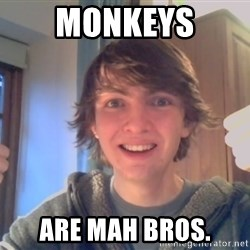 Ben likes - Monkeys are mah bros.