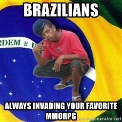 Happy Brazilian - Brazilians always invading your favorite MMORPG