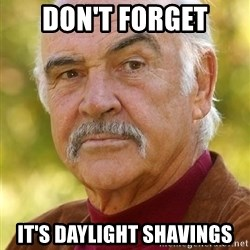Sean Connery Moustache - Don't forget it's daylight shavings