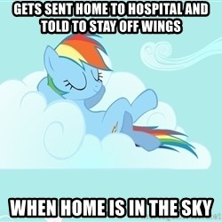 Rainbow Dash Cloud - gets sent home to hospital and told to stay off wings  when home is in the sky