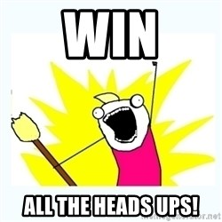 All the things - WIN ALL THE HEADS UPS!