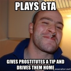 Good Guy Greg - plays gta gives prostitutes a tip and drives them home