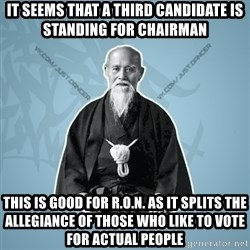 Street-sensei - it seems that a third candidate is standing for chairman this is good for r.o.n. as it splits the allegiance of those who like to vote for actual people
