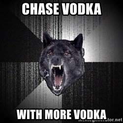 Insanity Wolf - chase vodka with more vodka