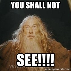 You shall not pass - you shall not see!!!!