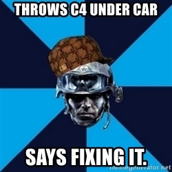Scumbag Battlefield 3 Guy - throws c4 under car says fixing it.