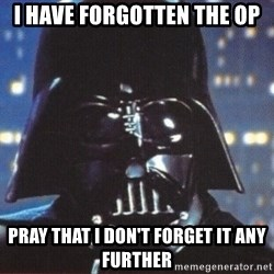Darth Vader - I have Forgotten the op Pray that I don't forget it any further
