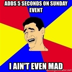 journalist - Adds 5 seconds on Sunday event I ain't even mad