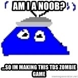 Game Maker Noob - am i a noob? ...so im making this tds zombie game