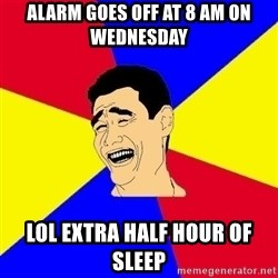 journalist - Alarm goes off at 8 am on wednesday lol extra half hour of sleep