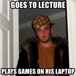 Scumbag Steve - goes to lecture plays games on his laptop