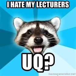 Lame Pun Coon - i hate my lecturers UQ?