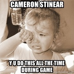 Distressed Toddler - Cameron stIneAr y u do this all the time during game