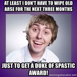 Jay Inbetweeners - At least I don't have to wipe old arse for the next three months just to get a Duke of Spastic award!