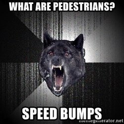 Insanity Wolf - what are pedestrians? speed bumps