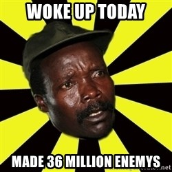 KONY THE PIMP - woke up today made 36 million enemys