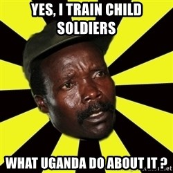 KONY THE PIMP - YES, I TRAIN CHILD SOLDIERS WHAT UGANDA DO ABOUT IT ?