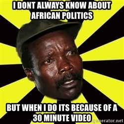 KONY THE PIMP - I DONT ALWAYS KNOW ABOUT AFRICAN POLITICS BUT WHEN I DO ITS BECAUSE OF A 30 MINUTE VIDEO