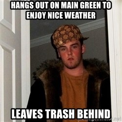 Scumbag Steve - hangs out on main green to enjoy nice weather leaves trash behind