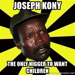 KONY THE PIMP - joseph kony the only nigger to want children