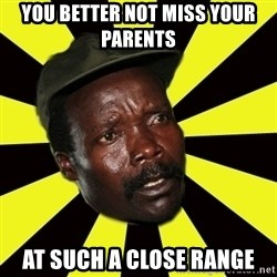 KONY THE PIMP - you better not miss your parents  at such a close range